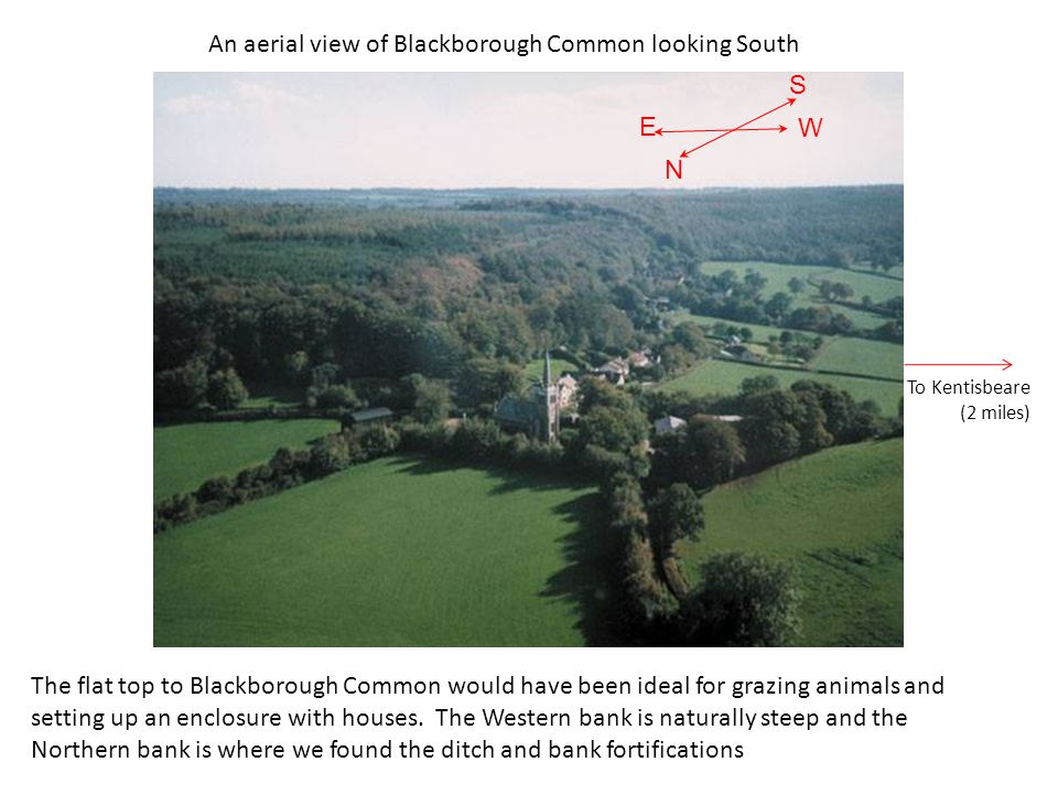 An aerial view of Blackborough Common looking South The flat top to Blackborough Common would have been ideal for grazing animals and setting up an en