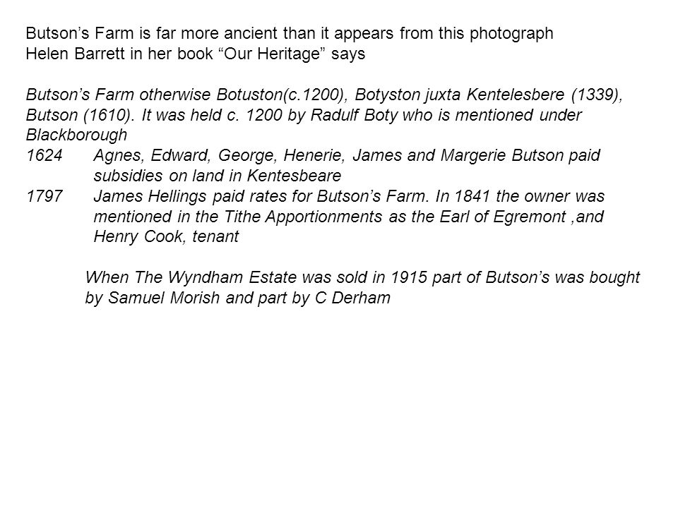 """Butson's Farm is far more ancient than it appears from this photograph Helen Barrett in her book """"Our Heritage"""" says Butson's Farm otherwise Botuston("""