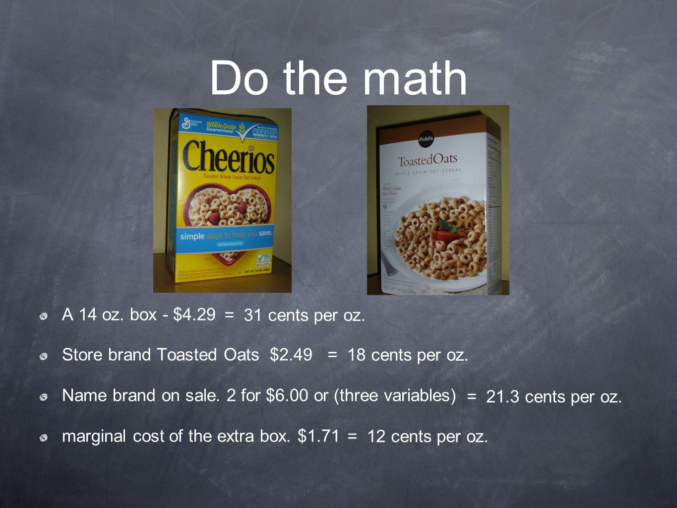 Do the math A 14 oz.box - $4.29 Store brand Toasted Oats $2.49 Name brand on sale.