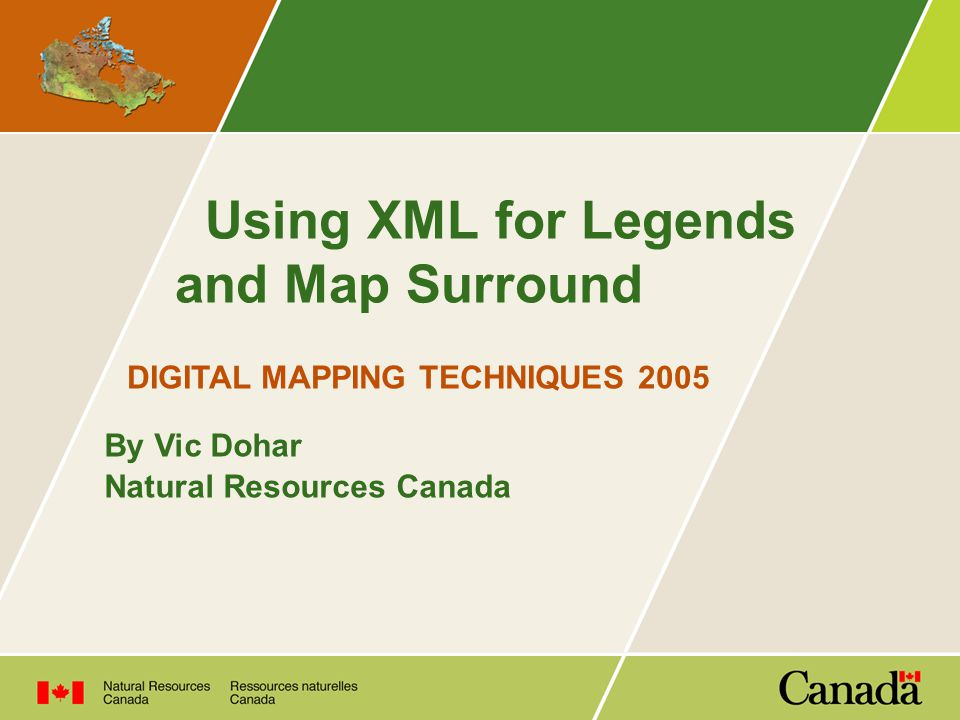 Using XML for Legends and Map Surround DIGITAL MAPPING TECHNIQUES 2005 By Vic Dohar Natural Resources Canada