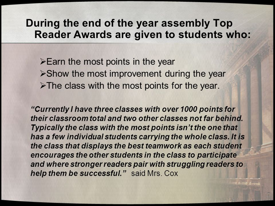 During the end of the year assembly Top Reader Awards are given to students who:  Earn the most points in the year  Show the most improvement during the year  The class with the most points for the year.