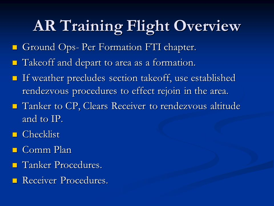 AR Training Flight Overview Ground Ops- Per Formation FTI chapter. Ground Ops- Per Formation FTI chapter. Takeoff and depart to area as a formation. T