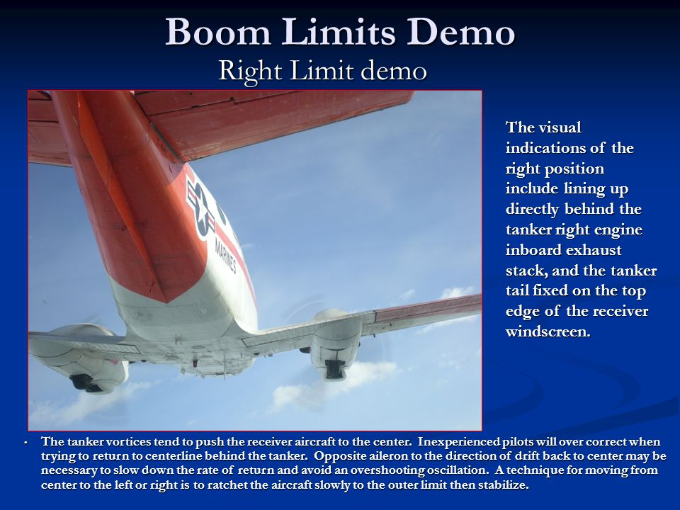 Boom Limits Demo Right Limit demo The visual indications of the right position include lining up directly behind the tanker right engine inboard exhau