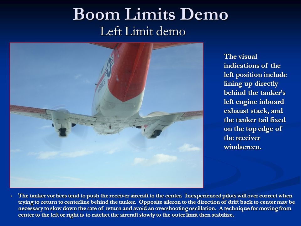Boom Limits Demo Left Limit demo The visual indications of the left position include lining up directly behind the tanker's left engine inboard exhaus