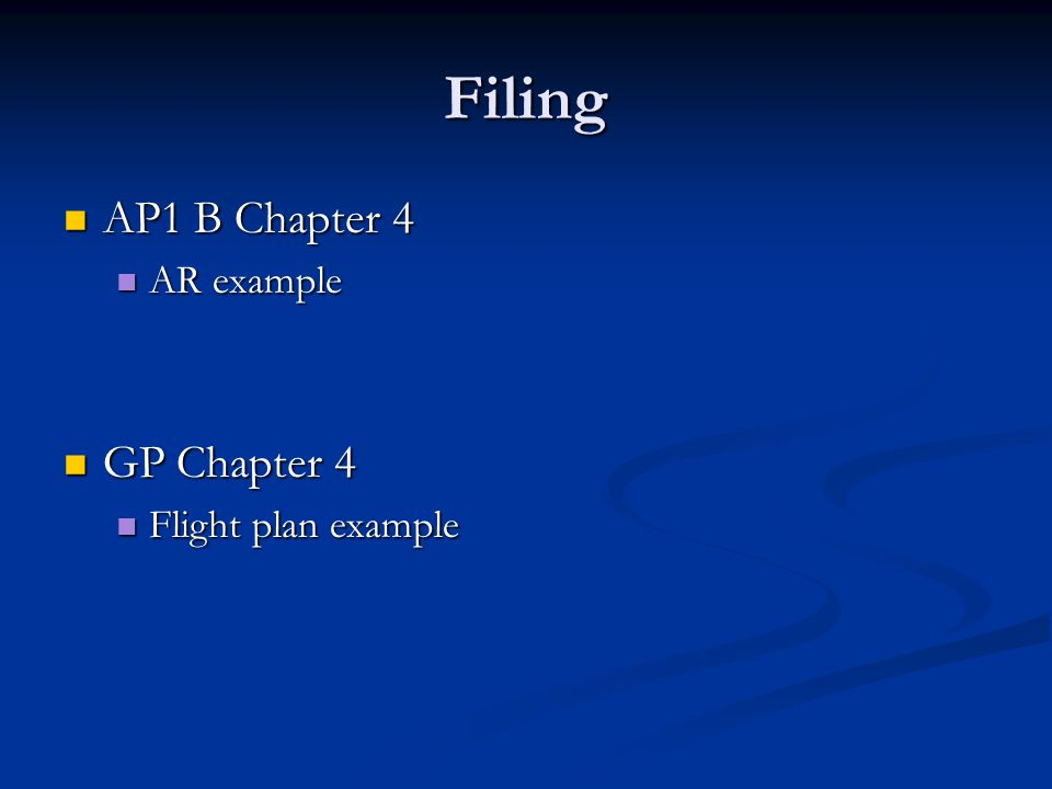Filing AP1 B Chapter 4 AP1 B Chapter 4 AR example AR example GP Chapter 4 GP Chapter 4 Flight plan example Flight plan example