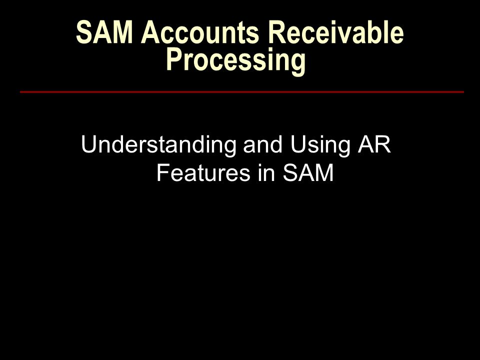 SAM Accounts Receivable Processing Understanding and Using AR Features in SAM