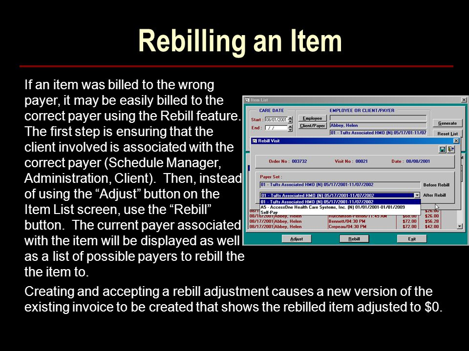 Rebilling an Item If an item was billed to the wrong payer, it may be easily billed to the correct payer using the Rebill feature.