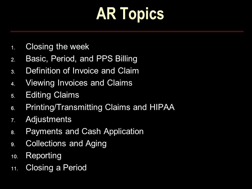 AR Topics 1.Closing the week 2. Basic, Period, and PPS Billing 3.