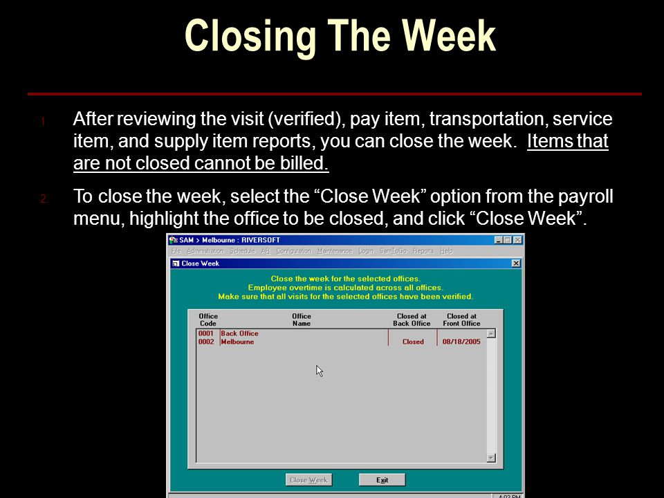 Closing The Week 1. After reviewing the visit (verified), pay item, transportation, service item, and supply item reports, you can close the week. Ite