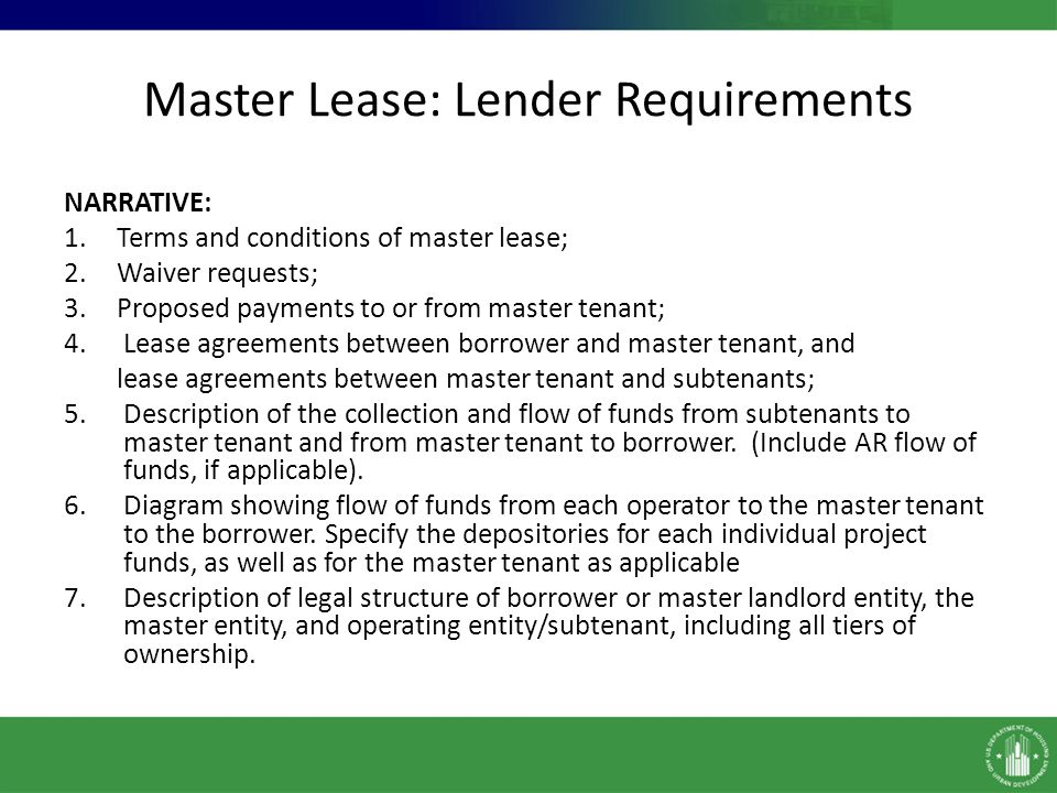 Master Lease: Lender Requirements NARRATIVE: 1.Terms and conditions of master lease; 2.Waiver requests; 3.