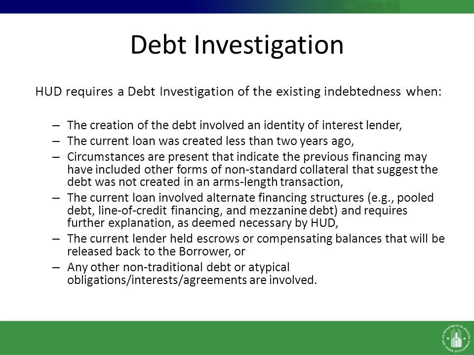 Debt Investigation continued An example of the current lender holding back escrows or compensating balances is: A commercial lender makes a loan for $8M, but increases the amount of the Note to $8.5M by holding an escrow of $500,000 (funded by the Borrower) to collateralize the increased amount.