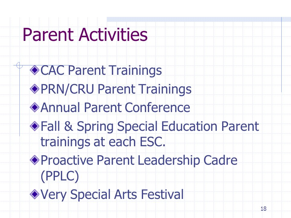 17 Parent Committees & Councils School Site Councils and Committees Parent Teacher Association (PTA) Community Advisory Committee (CAC) Special Education Multicultural Advisory Committee (sub-committee of CAC) English Learner Advisory Committee (ELAC) Educational Service Center Delegate Convening Central District Advisory Committees