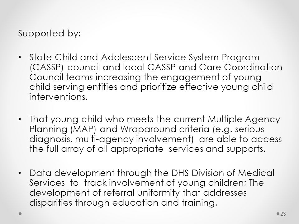 Supported by: State Child and Adolescent Service System Program (CASSP) council and local CASSP and Care Coordination Council teams increasing the eng
