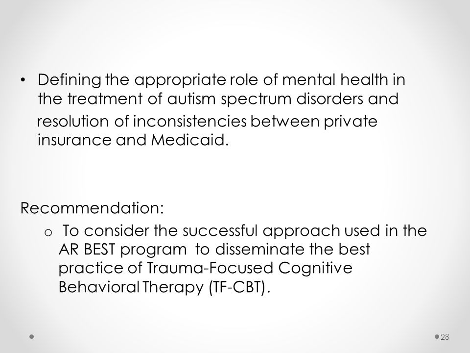 Defining the appropriate role of mental health in the treatment of autism spectrum disorders and resolution of inconsistencies between private insuran