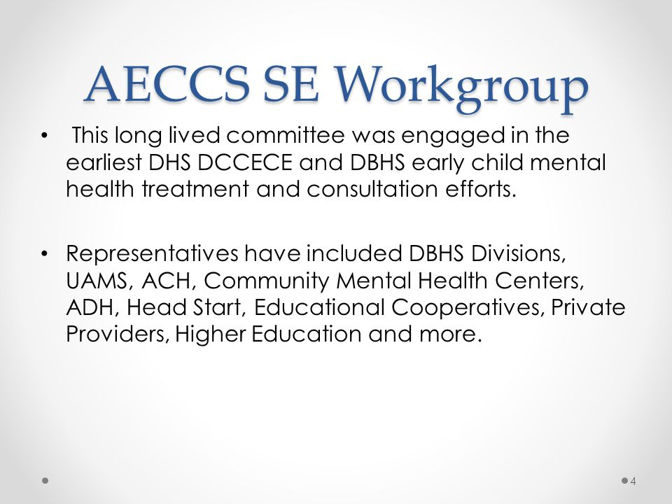 AECCS SE Workgroup Task for this 2012-2013: development of a state plan for supporting early childhood mental health Requested by DHS/DCCECE Utilizing a public health approach Cross-discipline, cross-agency, public/private 5