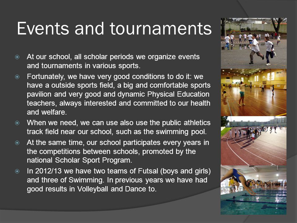 Events and tournaments  At our school, all scholar periods we organize events and tournaments in various sports.