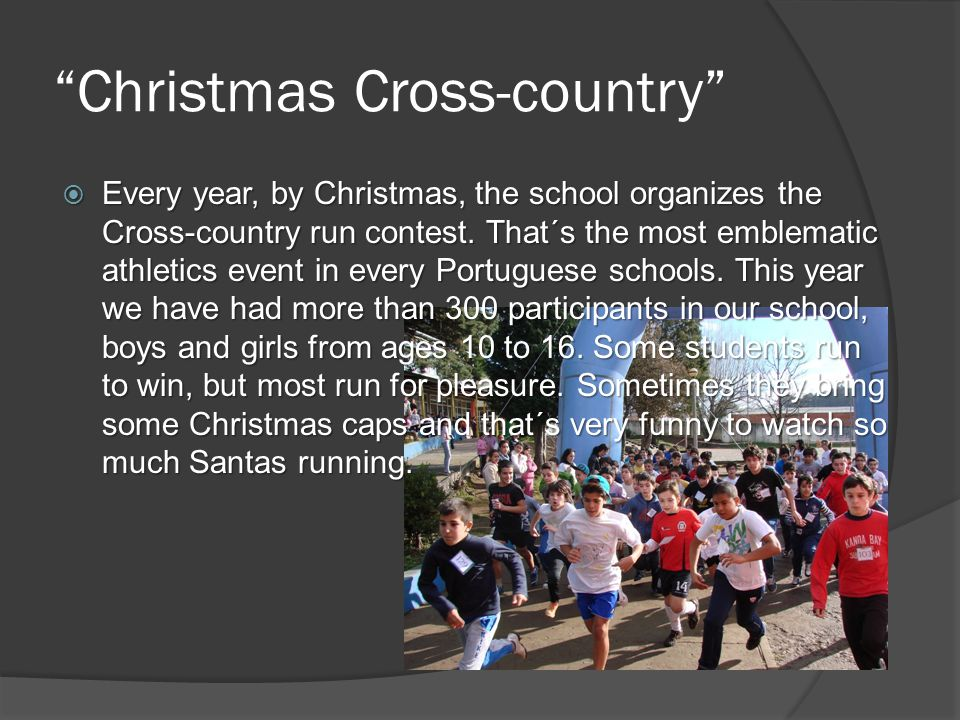 Christmas Cross-country  Every year, by Christmas, the school organizes the Cross-country run contest.