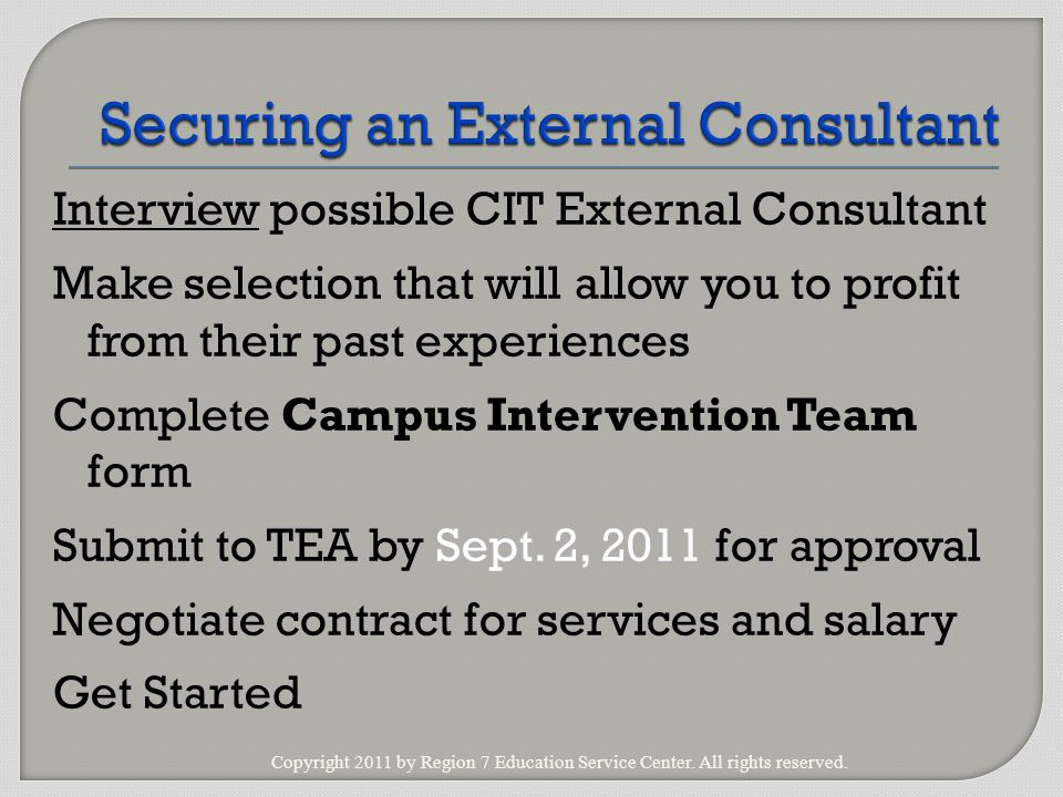 Interview possible CIT External Consultant Make selection that will allow you to profit from their past experiences Complete Campus Intervention Team form Submit to TEA by Sept.