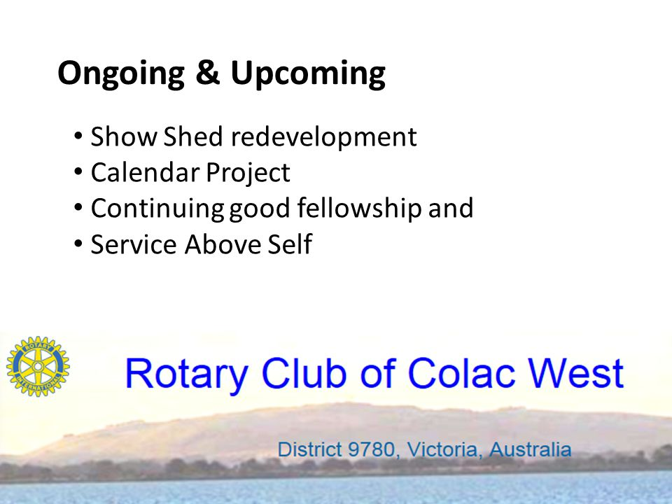 Ongoing & Upcoming Show Shed redevelopment Calendar Project Continuing good fellowship and Service Above Self