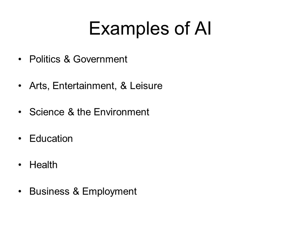 Examples of AI Politics & Government Arts, Entertainment, & Leisure Science & the Environment Education Health Business & Employment