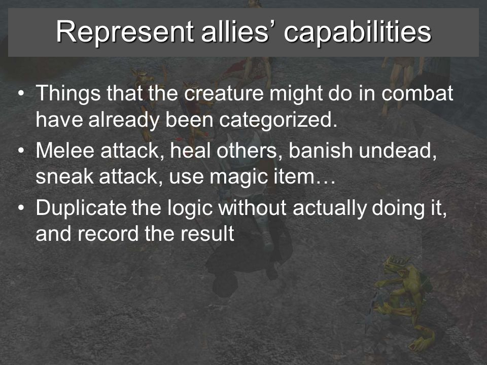 Represent allies' capabilities Things that the creature might do in combat have already been categorized.