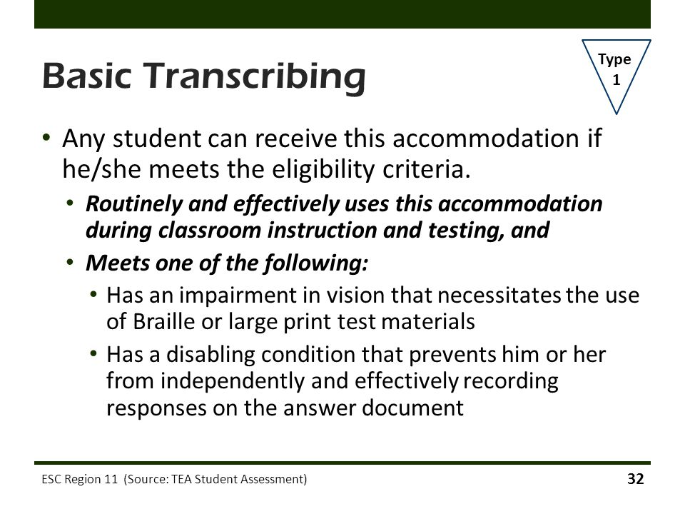 Basic Transcribing Any student can receive this accommodation if he/she meets the eligibility criteria. Routinely and effectively uses this accommodat
