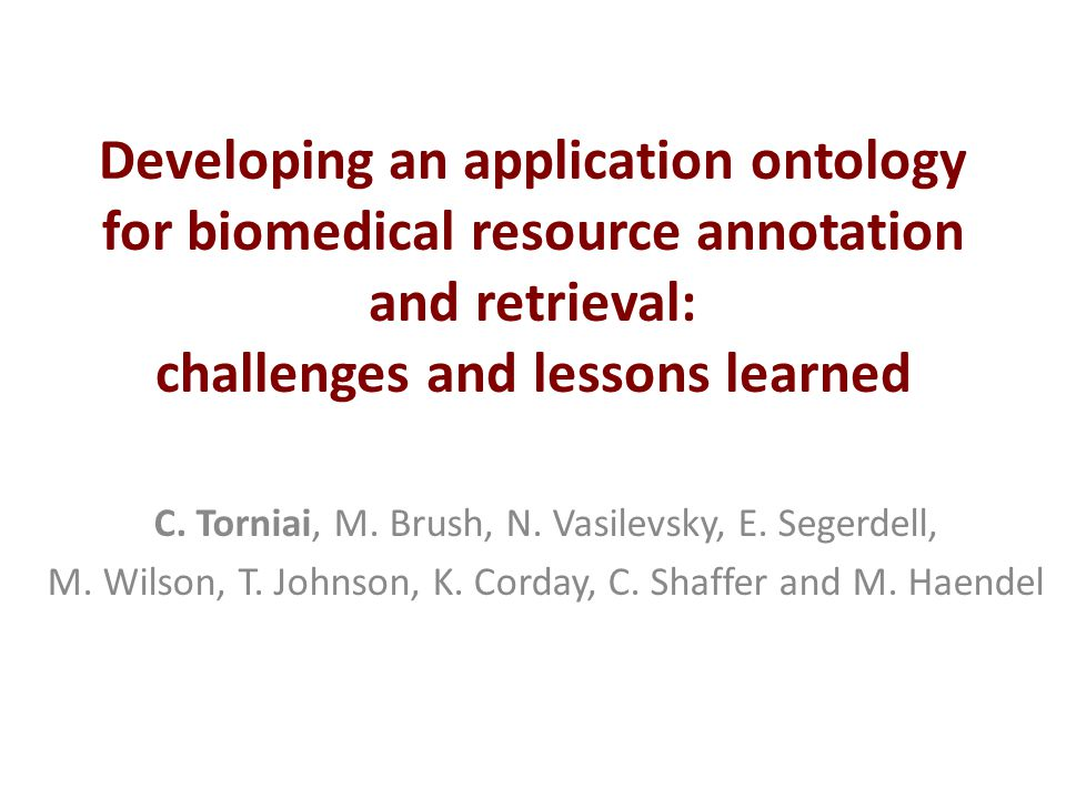 Developing an application ontology for biomedical resource annotation and retrieval: challenges and lessons learned C.