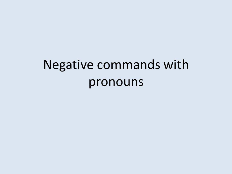 Negative commands with pronouns