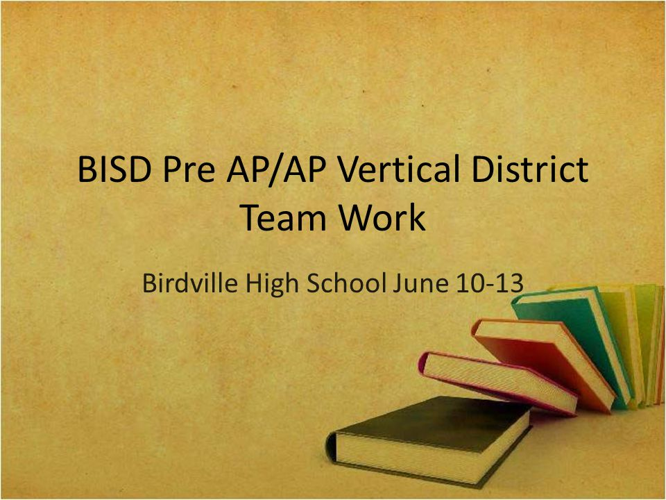 BISD Pre AP/AP Vertical District Team Work Birdville High School June 10-13