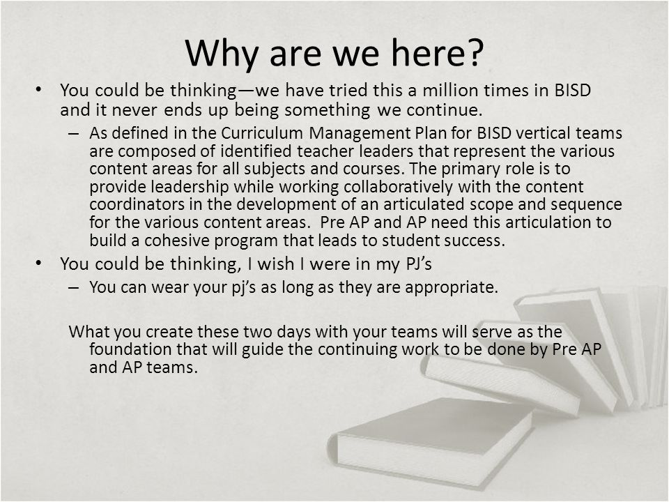 Why are we here? You could be thinking—we have tried this a million times in BISD and it never ends up being something we continue. – As defined in th