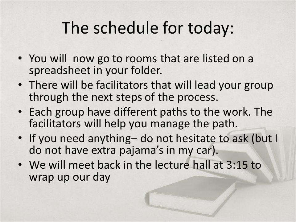 The schedule for today: You will now go to rooms that are listed on a spreadsheet in your folder.
