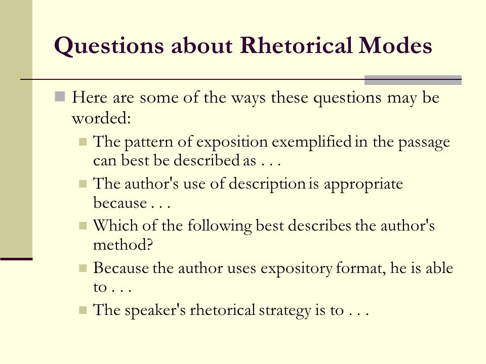 Questions about Rhetorical Modes Here are some of the ways these questions may be worded: The pattern of exposition exemplified in the passage can bes