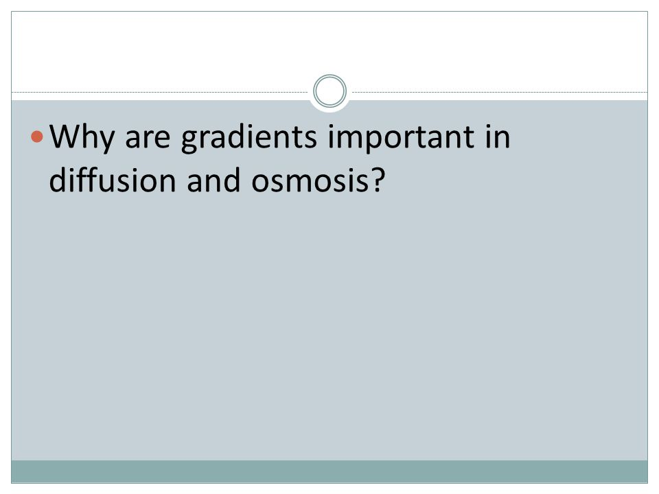 Why are gradients important in diffusion and osmosis?
