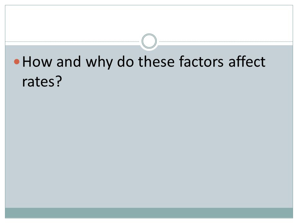 How and why do these factors affect rates?