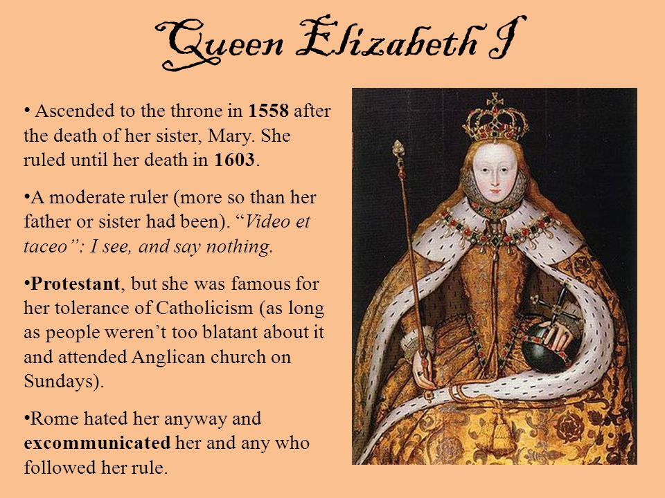 Queen Elizabeth I Ascended to the throne in 1558 after the death of her sister, Mary.