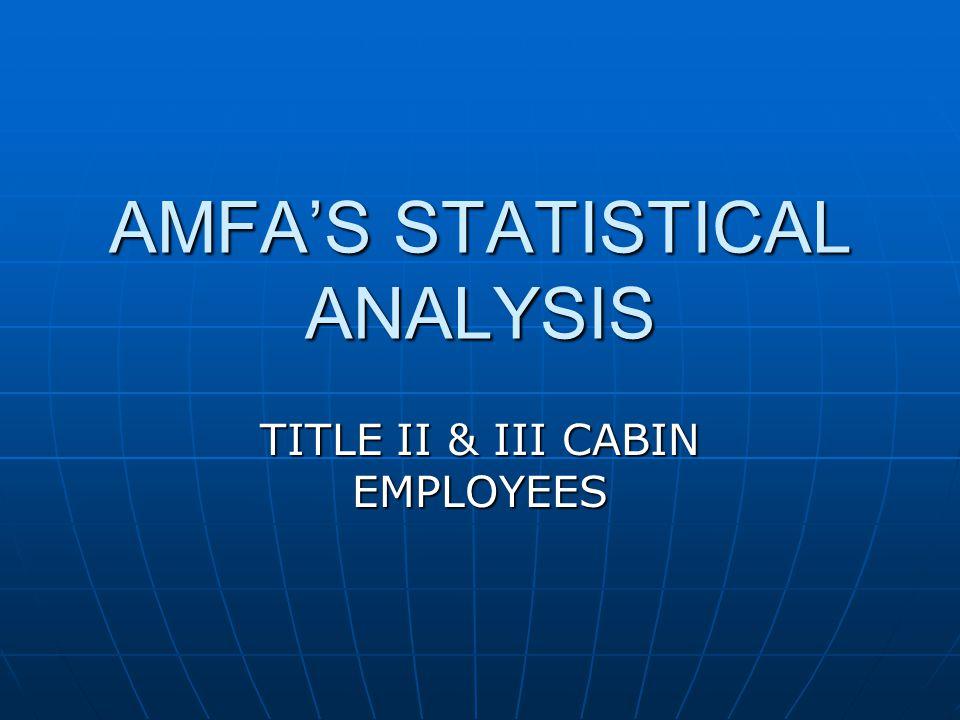 AMFA'S STATISTICAL ANALYSIS TITLE II & III CABIN EMPLOYEES