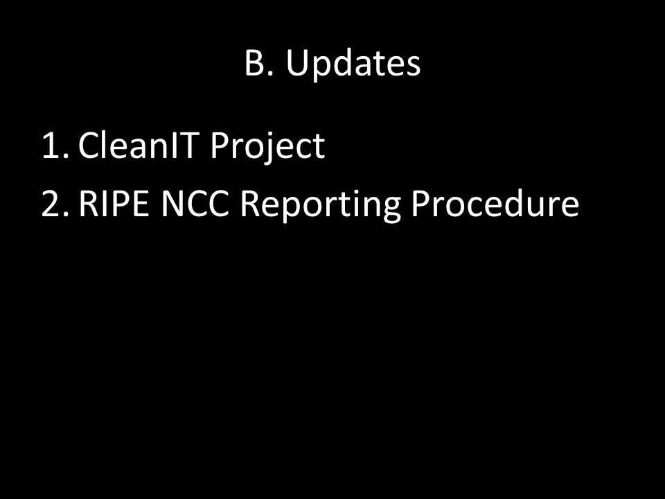 B. Updates 1.CleanIT Project 2.RIPE NCC Reporting Procedure