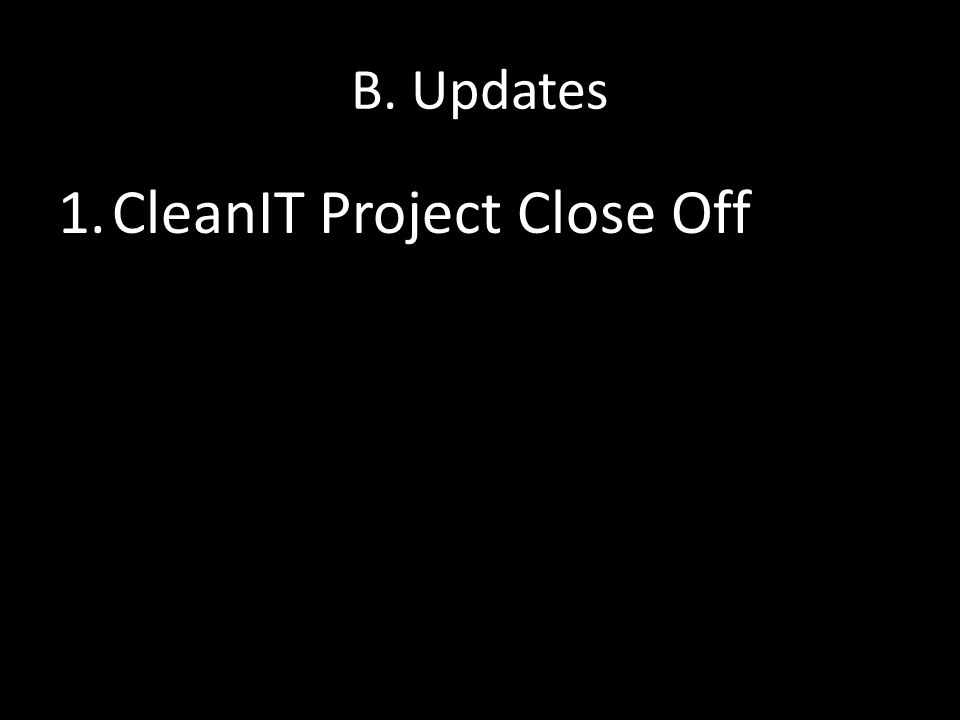 B. Updates 1.CleanIT Project Close Off