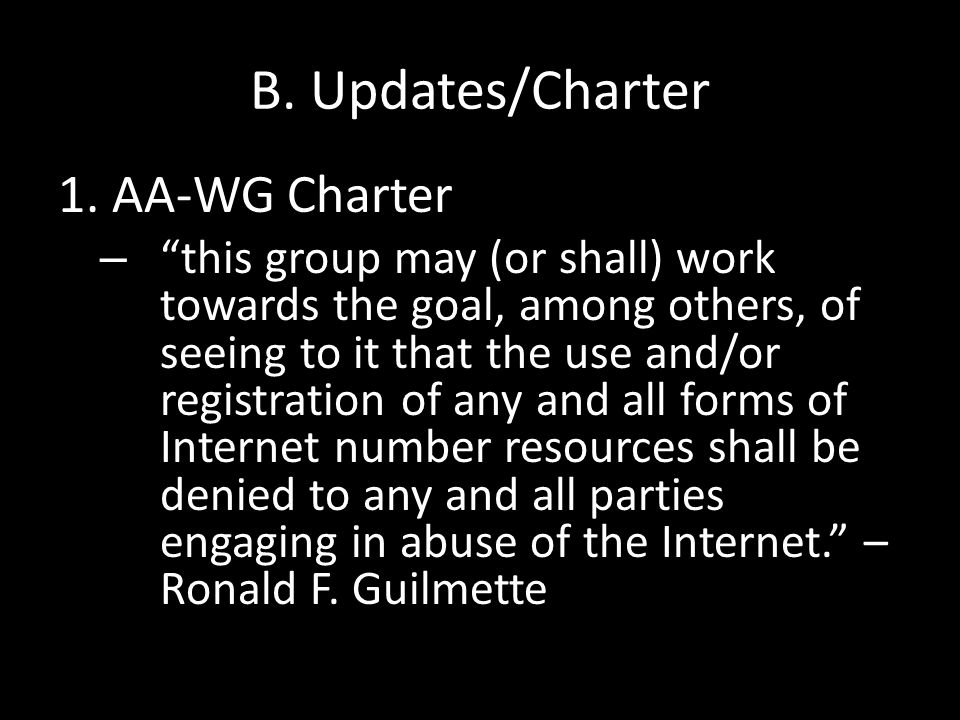 """B. Updates/Charter 1.AA-WG Charter – """"this group may (or shall) work towards the goal, among others, of seeing to it that the use and/or registration"""