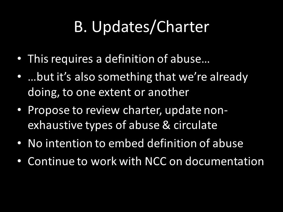 B. Updates/Charter This requires a definition of abuse… …but it's also something that we're already doing, to one extent or another Propose to review