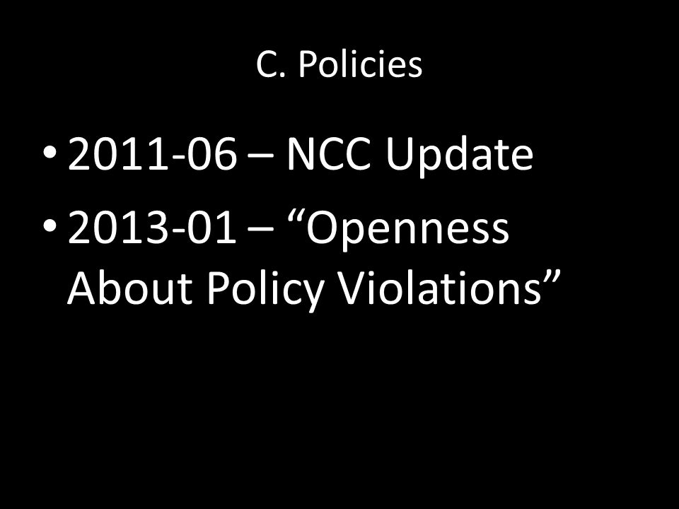 """C. Policies 2011-06 – NCC Update 2013-01 – """"Openness About Policy Violations"""""""