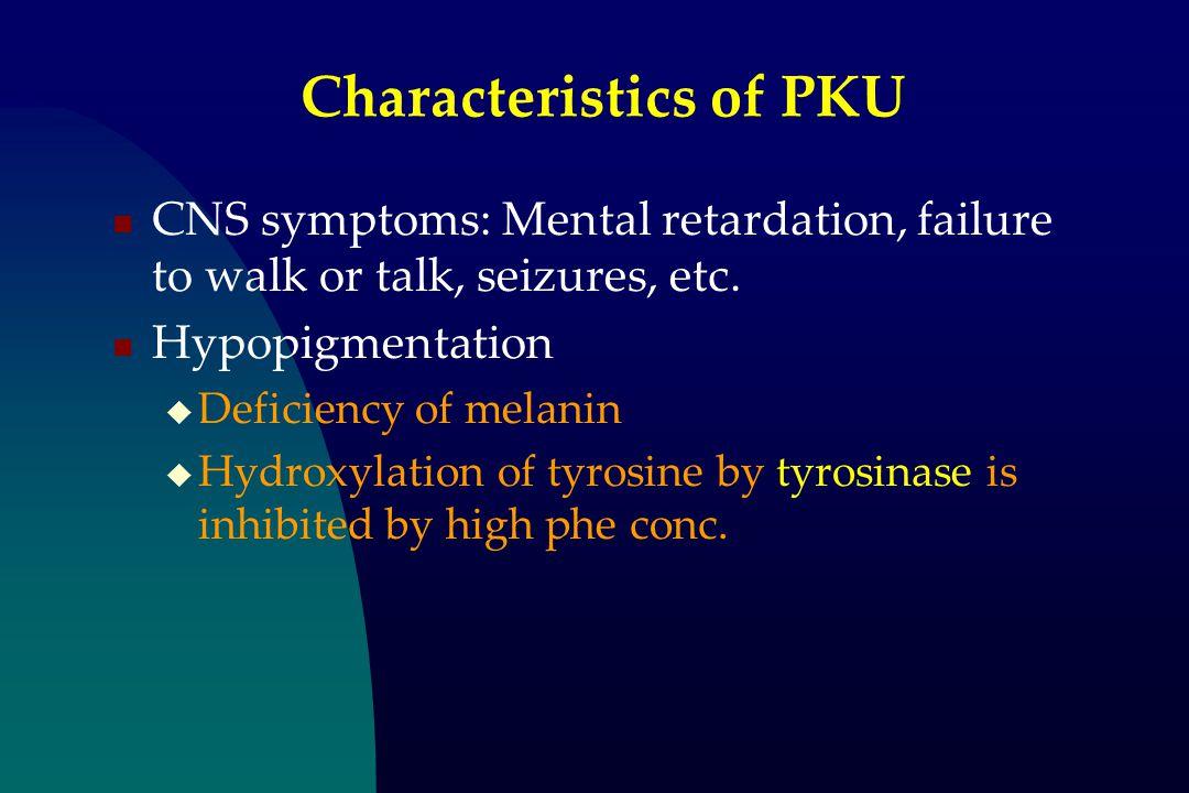 Characteristics of PKU CNS symptoms: Mental retardation, failure to walk or talk, seizures, etc.