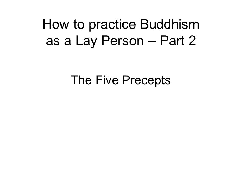 The Five Protective Precepts 1.The safety and lives of all beings 2.