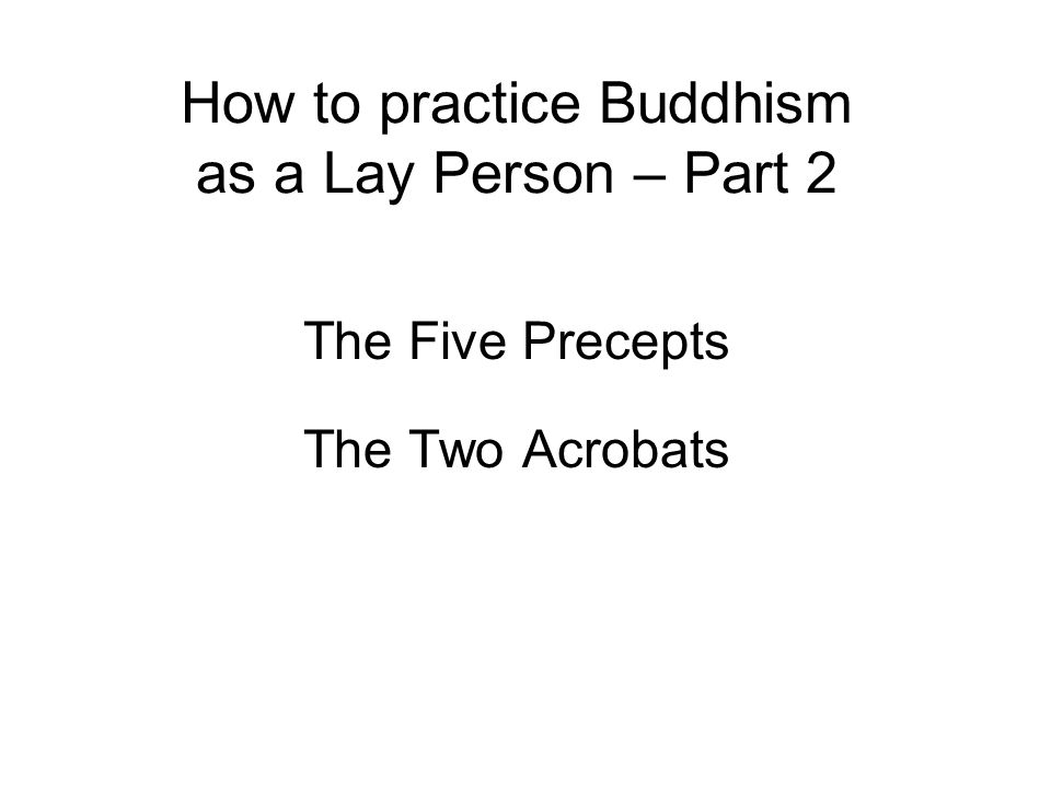 How to practice Buddhism as a Lay Person The Buddha recognized that not everyone is ready, or even suited for a life centred on intensive spiritual practice.