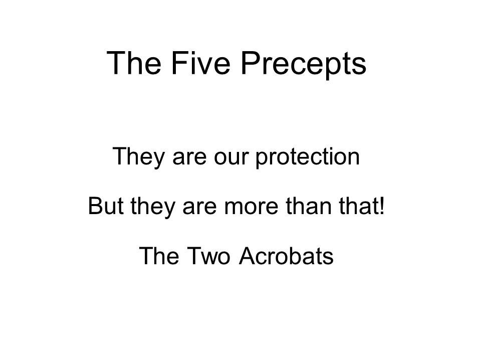 The Five Protective Precepts 1.Abstain from harming and killing 2.