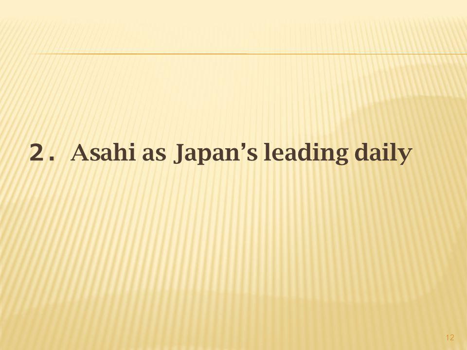 2. Asahi as Japan's leading daily 12