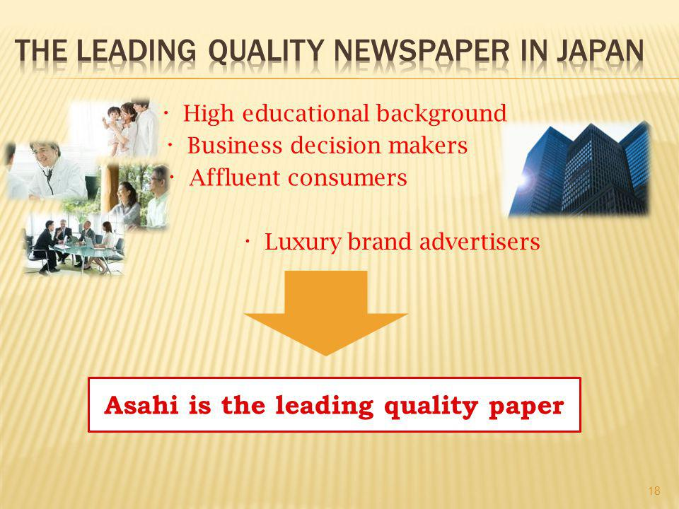 ・ High educational background ・ Business decision makers Asahi is the leading quality paper 18 ・ Luxury brand advertisers ・ Affluent consumers