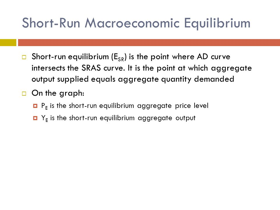 Self-correcting nature of Equilibrium  If the price level is above the P E (like P 2 ), quantity supplied exceeds quantity demanded, which leads to a fall in aggregate price level and movement back toward P E.