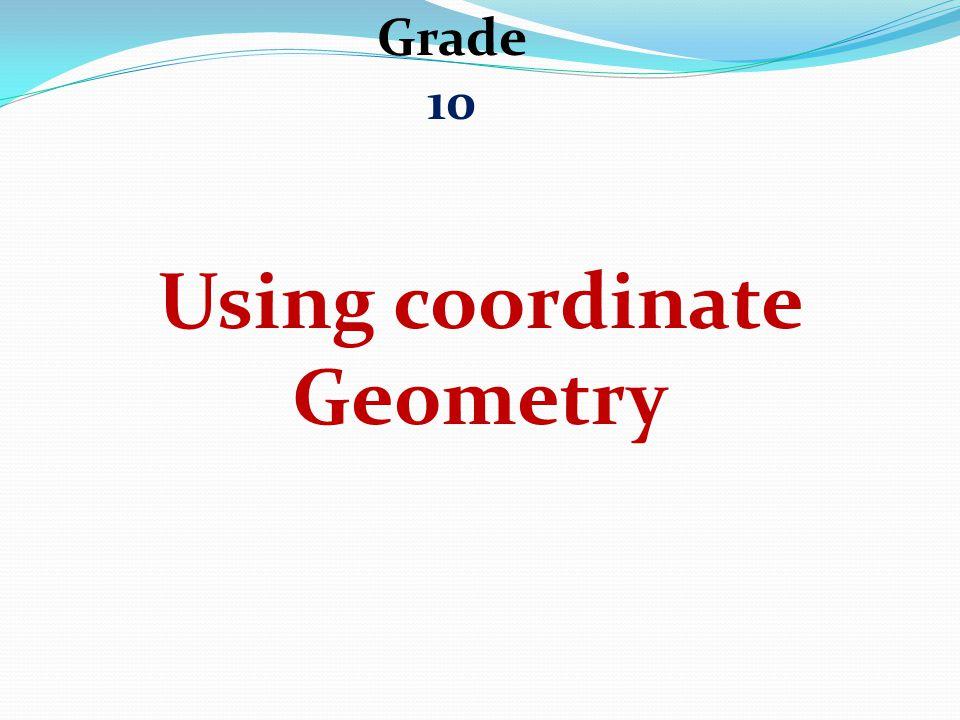 Grade 10 Using coordinate Geometry