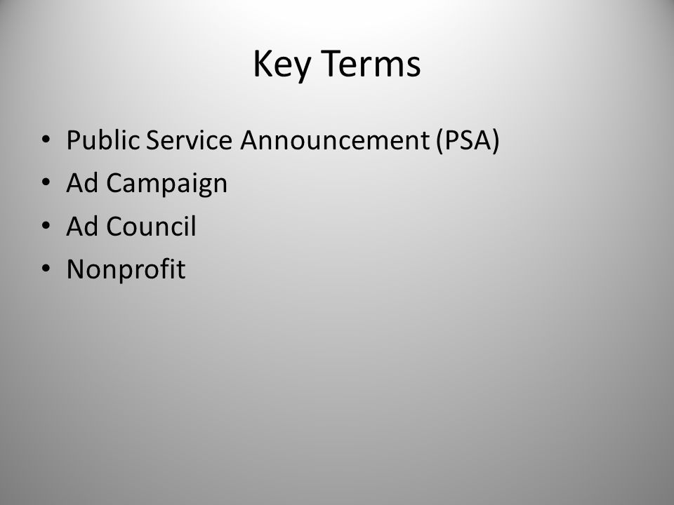 Key Terms Public Service Announcement (PSA) Ad Campaign Ad Council Nonprofit